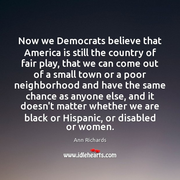 Image, Now we Democrats believe that America is still the country of fair