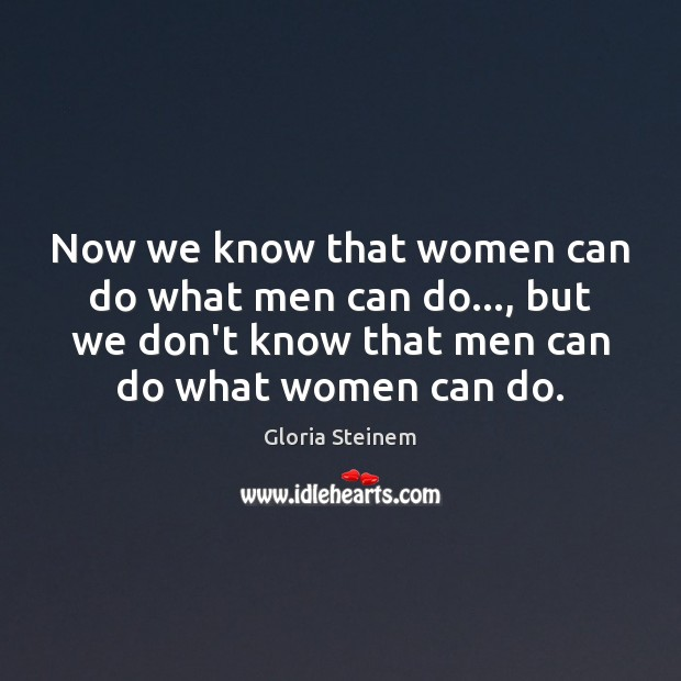 Now we know that women can do what men can do…, but Image