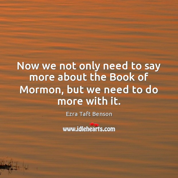 Image, Now we not only need to say more about the Book of Mormon, but we need to do more with it.