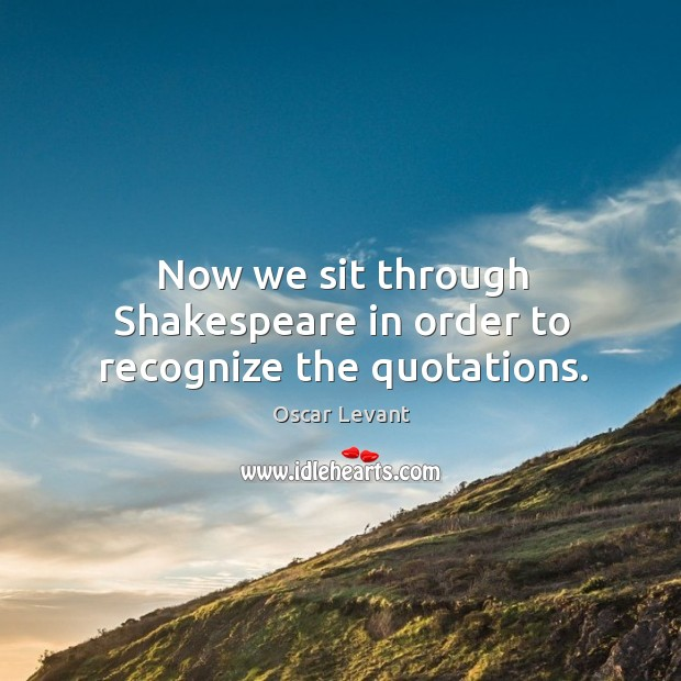 Now we sit through shakespeare in order to recognize the quotations. Image