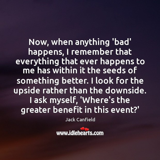 Image, Now, when anything 'bad' happens, I remember that everything that ever happens