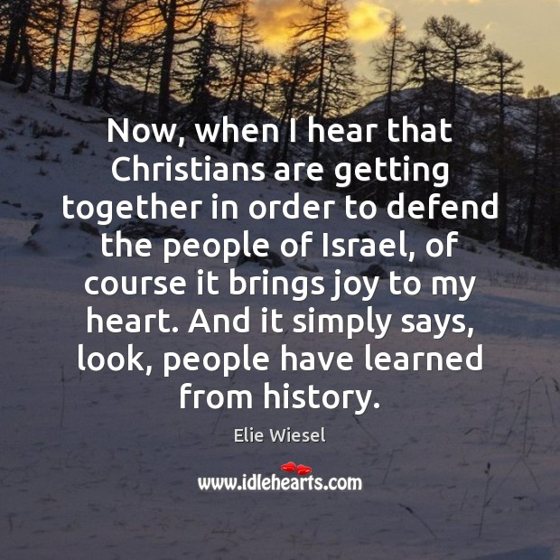 Now, when I hear that Christians are getting together in order to Elie Wiesel Picture Quote