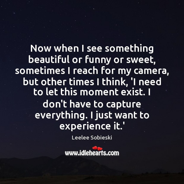 Image, Now when I see something beautiful or funny or sweet, sometimes I