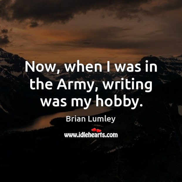Image, Now, when I was in the Army, writing was my hobby.