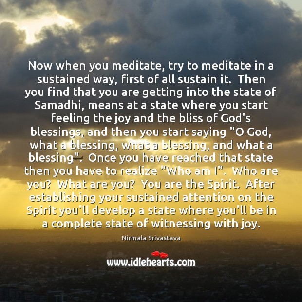 Now when you meditate, try to meditate in a sustained way, first Nirmala Srivastava Picture Quote