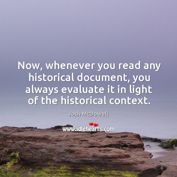 Now, whenever you read any historical document, you always evaluate it in light of the historical context. Image