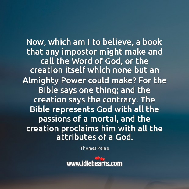 Now, which am I to believe, a book that any impostor might Thomas Paine Picture Quote