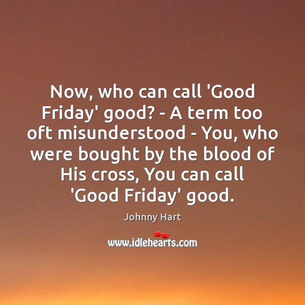 Now, who can call 'Good Friday' good? – A term too oft Image