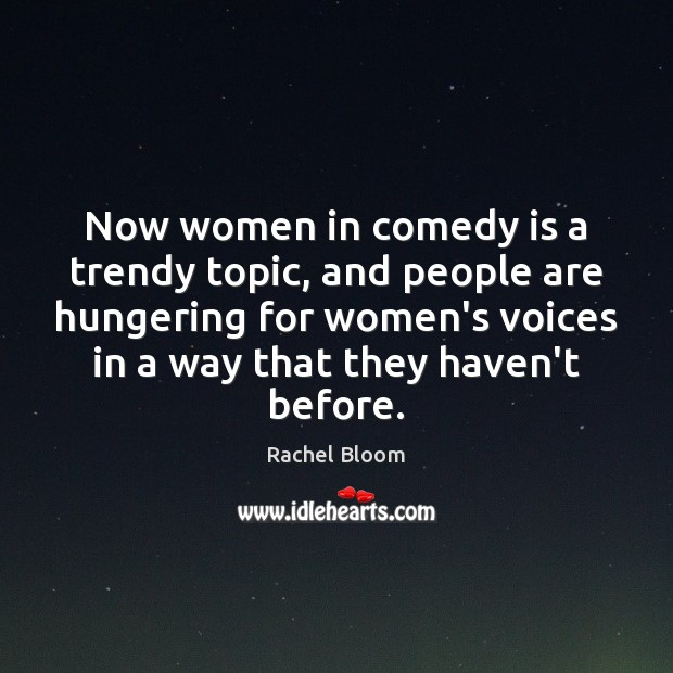 Now women in comedy is a trendy topic, and people are hungering Image