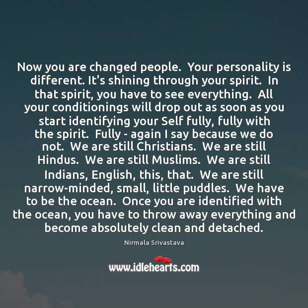 Now you are changed people.  Your personality is different. It's shining through Nirmala Srivastava Picture Quote