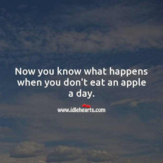 Now you know what happens when you don't eat an apple a day. Get Well Soon Messages Image