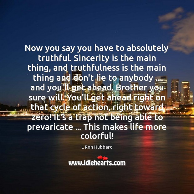 Now you say you have to absolutely truthful. Sincerity is the main L Ron Hubbard Picture Quote