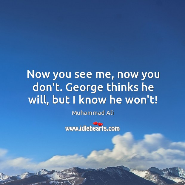 Image, Now you see me, now you don't. George thinks he will, but I know he won't!