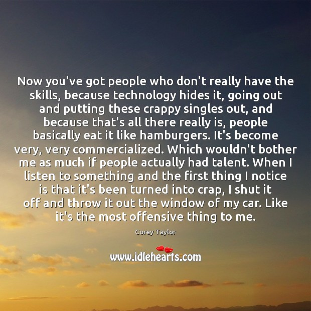 Now you've got people who don't really have the skills, because technology Corey Taylor Picture Quote