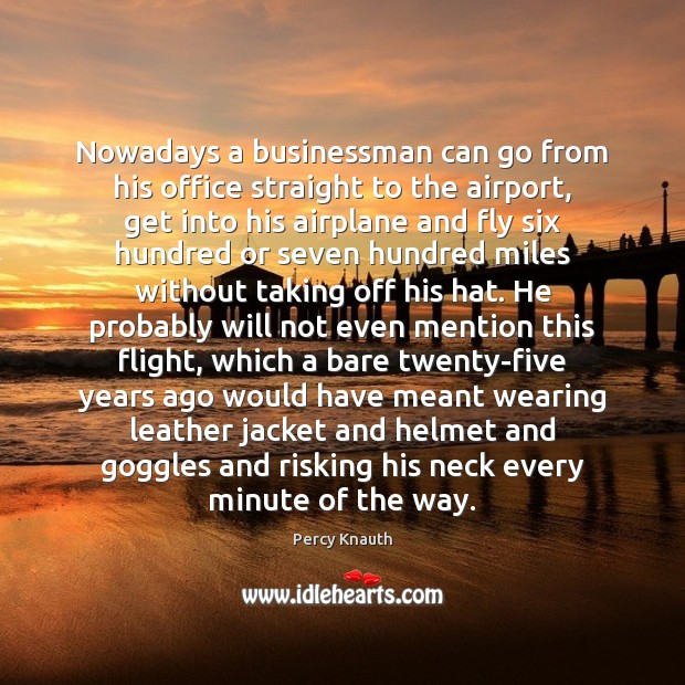 Nowadays a businessman can go from his office straight to the airport, Image