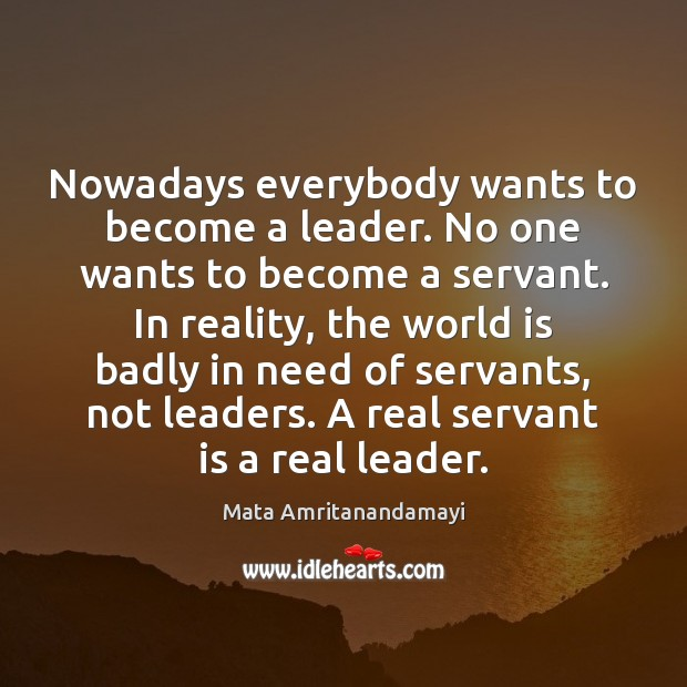 Nowadays everybody wants to become a leader. No one wants to become Image