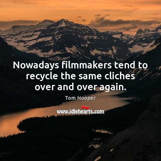 Nowadays filmmakers tend to recycle the same cliches over and over again. Image