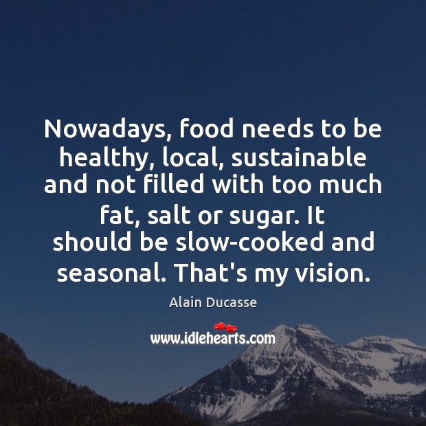 Image, Nowadays, food needs to be healthy, local, sustainable and not filled with