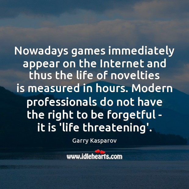 Nowadays games immediately appear on the Internet and thus the life of Garry Kasparov Picture Quote