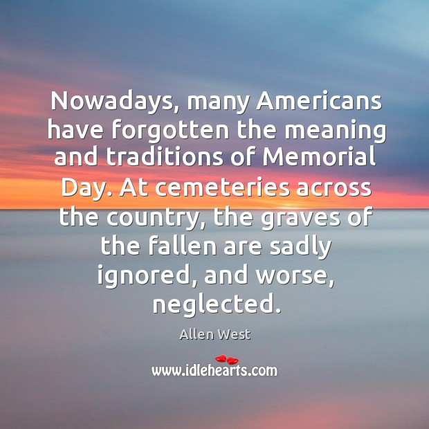 Nowadays, many Americans have forgotten the meaning and traditions of Memorial Day. Memorial Day Quotes Image