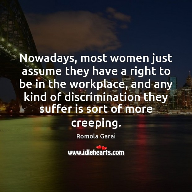Nowadays, most women just assume they have a right to be in Image