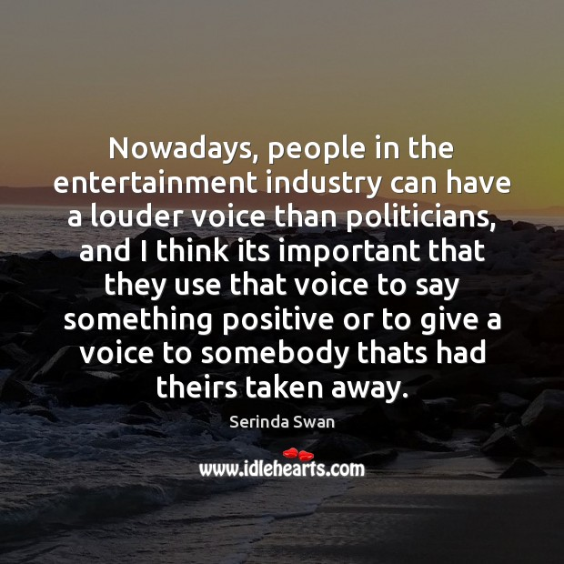 Nowadays, people in the entertainment industry can have a louder voice than Image