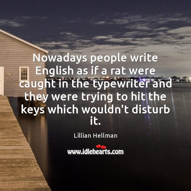 Nowadays people write English as if a rat were caught in the Lillian Hellman Picture Quote