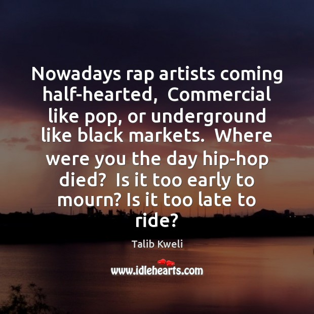 Nowadays rap artists coming half-hearted,  Commercial like pop, or underground like black Black Market Quotes Image