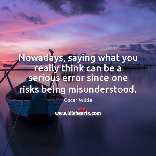Image, Nowadays, saying what you really think can be a serious error since