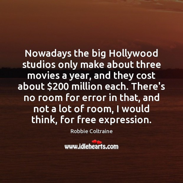Nowadays the big Hollywood studios only make about three movies a year, Image