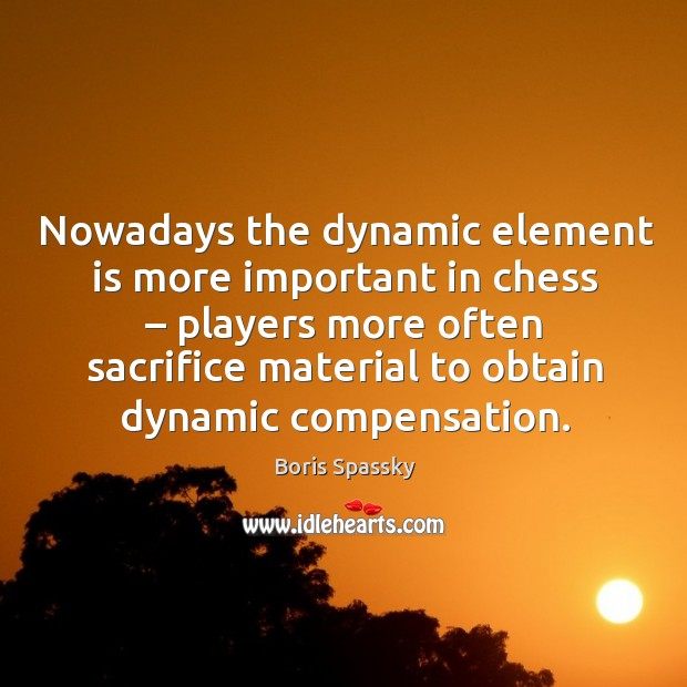 Nowadays the dynamic element is more important in chess – players more often sacrifice material Image