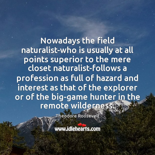 Image, Nowadays the field naturalist-who is usually at all points superior to the