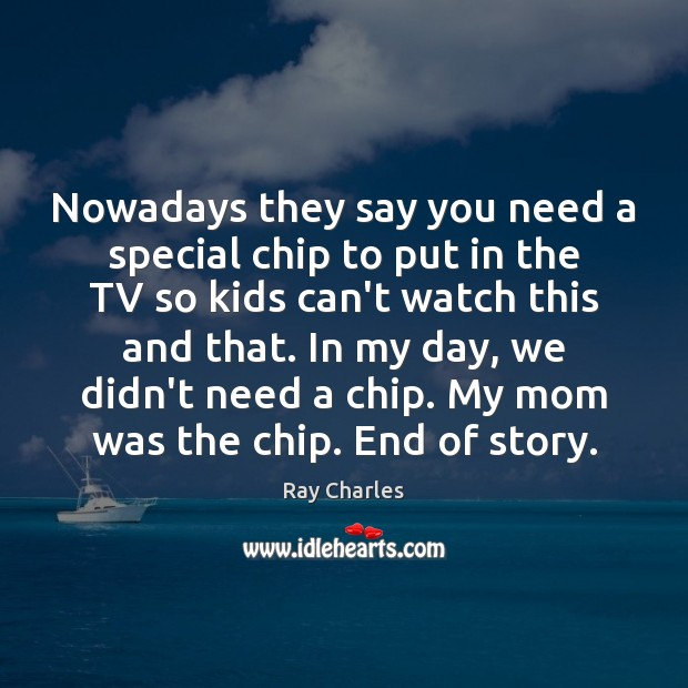 Nowadays they say you need a special chip to put in the Ray Charles Picture Quote