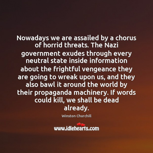 Nowadays we are assailed by a chorus of horrid threats. The Nazi Winston Churchill Picture Quote