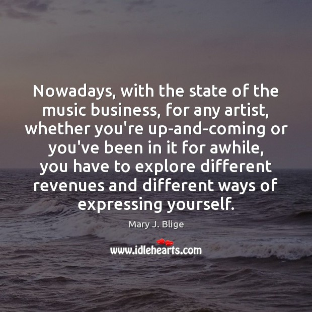 Nowadays, with the state of the music business, for any artist, whether Image