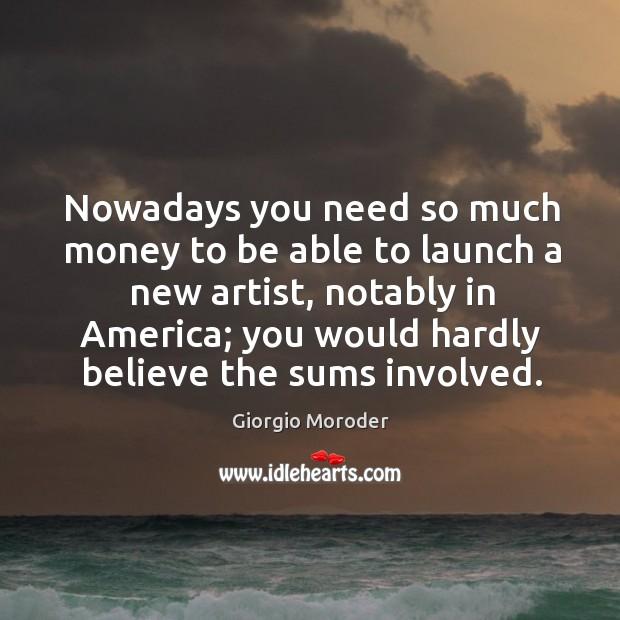 Nowadays you need so much money to be able to launch a new artist, notably in america; you would hardly believe the sums involved. Image