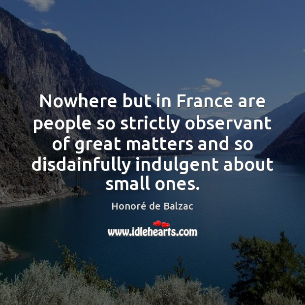 Nowhere but in France are people so strictly observant of great matters Image