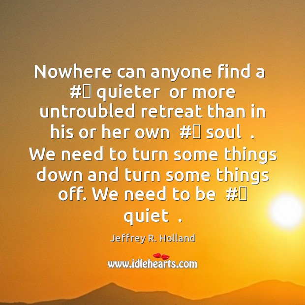 Nowhere can anyone find a  # quieter  or more untroubled retreat than in Image