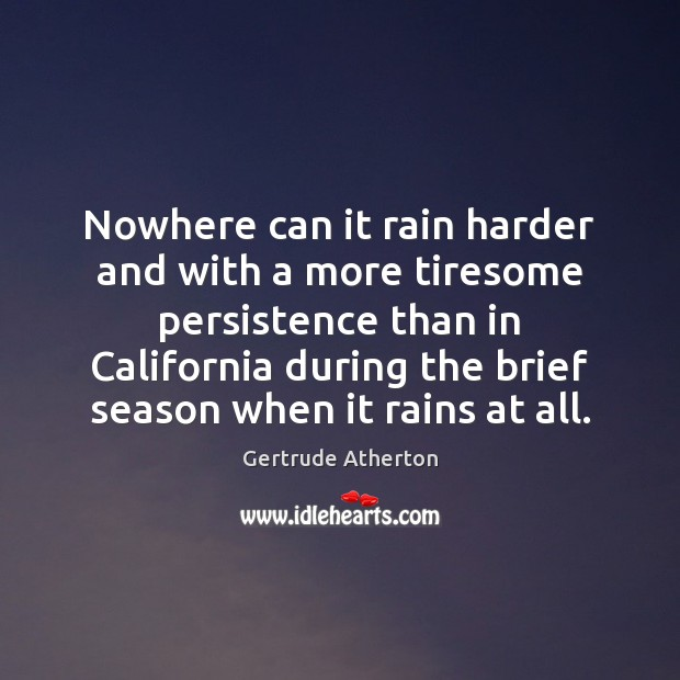 Nowhere can it rain harder and with a more tiresome persistence than Image