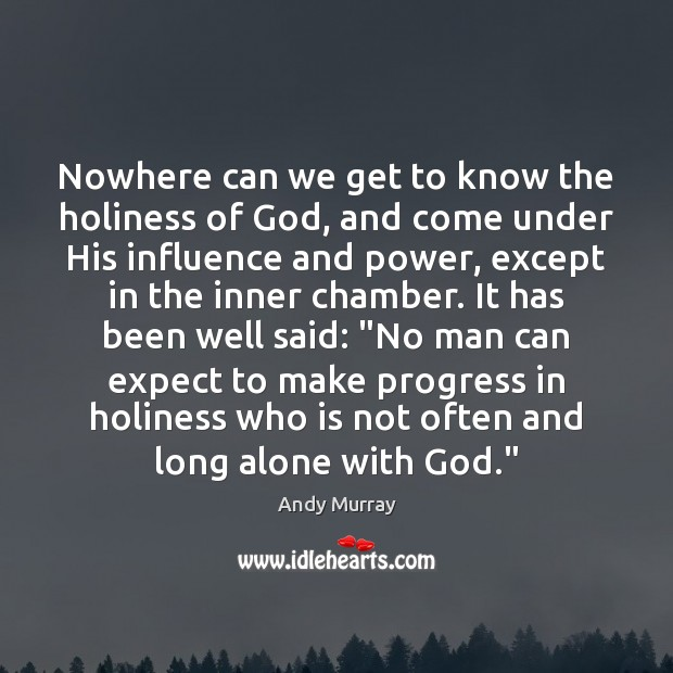 Nowhere can we get to know the holiness of God, and come Progress Quotes Image