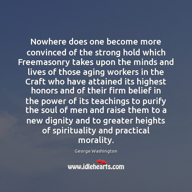 Nowhere does one become more convinced of the strong hold which Freemasonry George Washington Picture Quote
