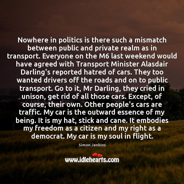 Nowhere in politics is there such a mismatch between public and private Car Quotes Image