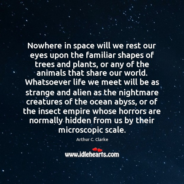 Nowhere in space will we rest our eyes upon the familiar shapes Arthur C. Clarke Picture Quote