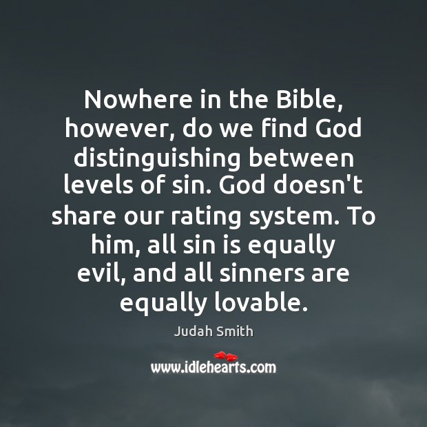 Nowhere in the Bible, however, do we find God distinguishing between levels Judah Smith Picture Quote