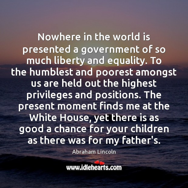 Image, Nowhere in the world is presented a government of so much liberty