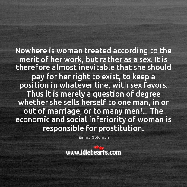 Nowhere is woman treated according to the merit of her work, but Image