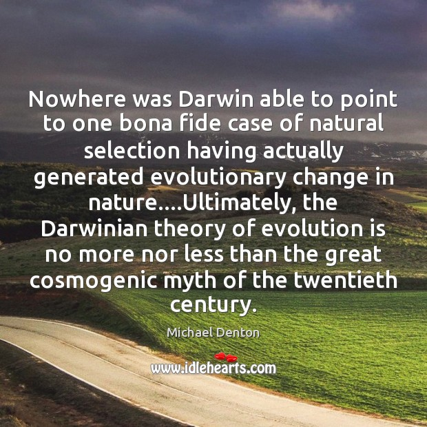 Nowhere was Darwin able to point to one bona fide case of Image