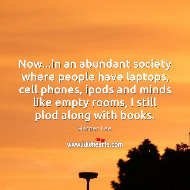 Now…in an abundant society where people have laptops, cell phones, ipods Image