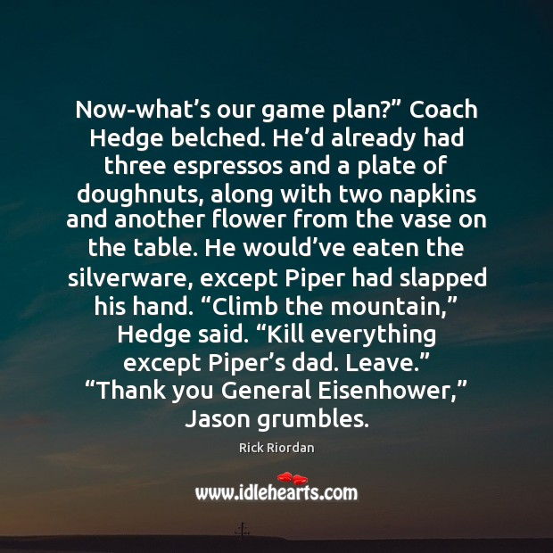 """Now-what's our game plan?"""" Coach Hedge belched. He'd already had Rick Riordan Picture Quote"""