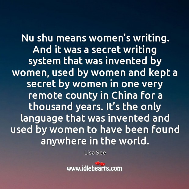Nu shu means women's writing. And it was a secret writing system that was invented by women Image